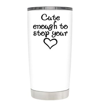 Cute Enough to Stop on White 20 oz Tumbler Cup