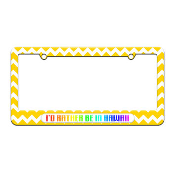 I'd Rather Be In Hawaii - License Plate Tag Frame - Yellow Chevrons Design