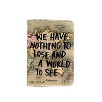 We Have Nothing To Lose And A World To See World Map [Name Customized] Leather Passport Holder - Leather Passport Cover - Travel Accessory- Travel Wallet for Women and Men_SCORPIOshop