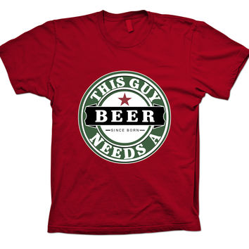 This guy Needs a Beer Funny T-shirt