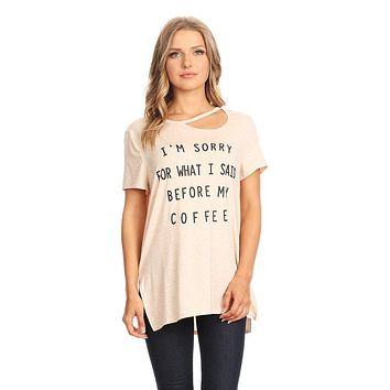 """I'm Sorry...Before My Coffee"" Graphic T with Cut out Neckline - Blush"