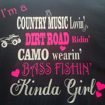 Country Girl T-Shirt- Country music lovin- dirt road ridin- camo wearin- bass fishin- kinda girl