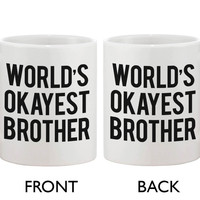 Funny Ceramic Coffee Mug With Bold Statement – World's Okayest Brother Ever