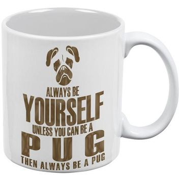 PEAPGQ9 Always Be Yourself Pug White All Over Coffee Mug