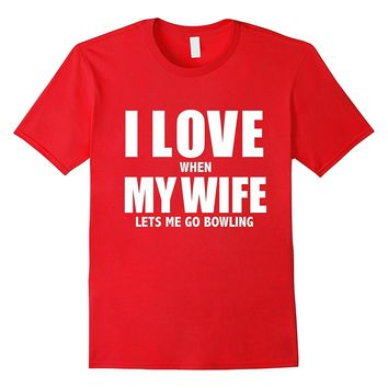 I Love My Wife she lets me go bowling Funny T-shirt Bowlers