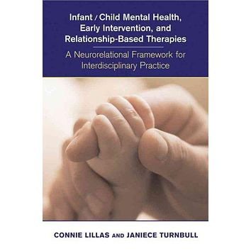 Infant/ Child Mental Health, Early Intervention, and Relationship-Based Therapies: A Neurorelational Framework for Interdisciplnary Practice