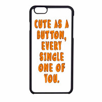 One Direction Quote Cute As A Button iPhone 6 Case