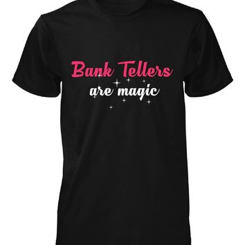 Bank Tellers Are Magic. Awesome Gift - Unisex Tshirt