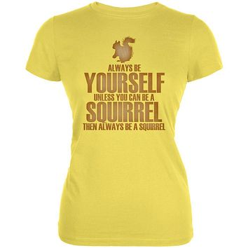 Always Be Yourself Squirrel Juniors Soft T Shirt