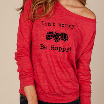 Don't Worry Be HOPPY Craft Beer Brew Heathered Slouchy Pullover long sleeve Ladies shirt sweatshirt screenprint Alternative Apparel