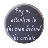 Pay No Attention To Man Behind Curtain  Button by theangryrobot