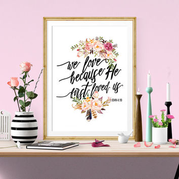 Bible Verse Printable, flowers Scripture Print wall art decor anniversary wedding art inspirational quote - 1 John 4:19