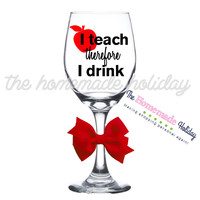 I teach therefore I drink teacher wine glass