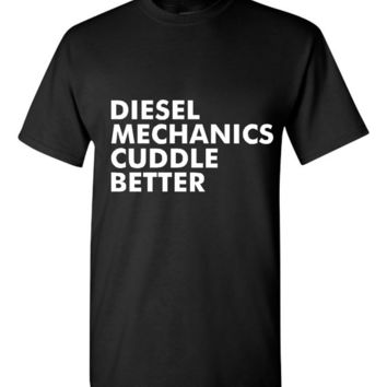 Diesel Mechanics Cuddle Better T Shirt Mechanics Tee Mens & Womans Styles