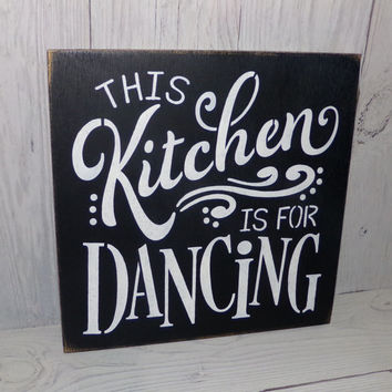 This Kitchen Is For Dancing-Kitchen Sign-Painted Wood Sign-Typography-Custom Colors