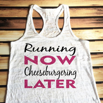 Running Now Cheeseburgering Later Workout Tank Top - Burnout Workout Tank Top