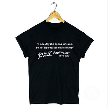 Paul Walker Quote Fast and Furious tshirt