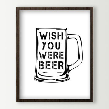 Beer Signs - Beer Poster - Beer Wall Decor - Beer Prints Sign - Kitchen Wall Art - Beer Mug - Beer Art - Dining Room Art Wish You Were Beer
