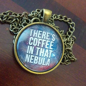 Star Trek Voyager quote There's Coffee in that Nebula pendant Captain Janeway