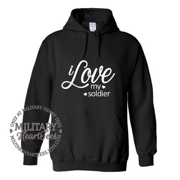 I Love My Soldier hoodie sweatshirt, Custom Military Shirt for Army, Air Force, Navy, Marines, Wife, Fiance, Girlfriend