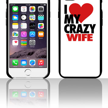 I Love My Crazy Wife 5 5s 6 6plus phone cases