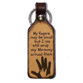 My Fingers May Be Small Mommy Leather Engraved Keychain