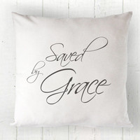 Saved by Grace Pillow Cover - Christian Pillow, Farmhouse Decor, Christian Quote, Farmhouse Pillow, 16 x 16, 18 x 18, 20 x 20