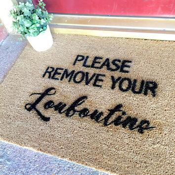 "the ""please remove your Louboutins"" doormat - custom doormats - housewarming gifts - Louboutin - cute doormats - welcome mat - gifts for her"