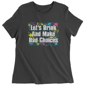Let's Drink And Make Bad Choices Womens T-shirt