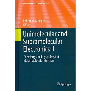Unimolecular and Supramolecular Electronics II: Chemistry and Physics Meet at Metal-Molecule Interfaces (Topics in Current Chemistry): Unimolecular and Supramolecular Electronics II