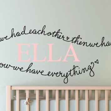 First we had each other, then we had you, now we have everything. Hand Drawn and Designed Custom Vinyl wall Decal With custom name.