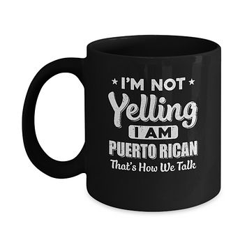 I'm Not Yelling I'm A Puerto Rican Thats How We Talk Mug