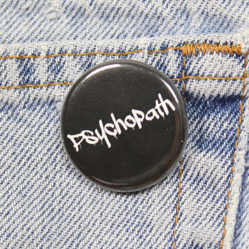 Psychopath 1.25 Inch Pin Back Button Badge