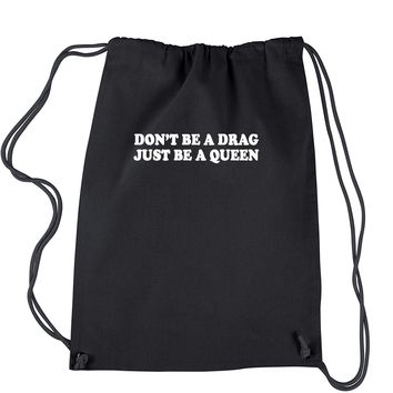 Don't Be A Drag, Just Be A Queen Drawstring Backpack