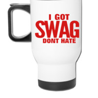 I GOT SWAG DON'T HATE - Travel Mug