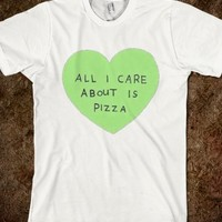 ALL I CARE ABOUT IS PIZZA TSHIRT