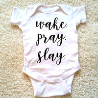 Wake pray slay graphic baby Onesuit for newborn and baby girls 6 Month, 12 Month, and 18 Month funny graphic kids shirt