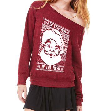 Ask your mom if i'm Real Ladies Sponge Fleece Wide Neck Christmas Sweatshirt