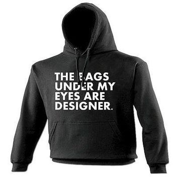 THE BAGS UNDER MY EYES ARE DESIGNER HOODIE BLACK SHOPPING HOLIDAYS BLACK FRIDAY
