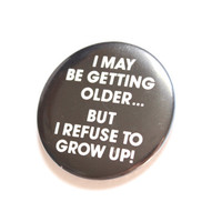Vintage 80s Pinback Button Pin Collectible Funny Humorous Birthday Gift Getting Older Grow Up Button
