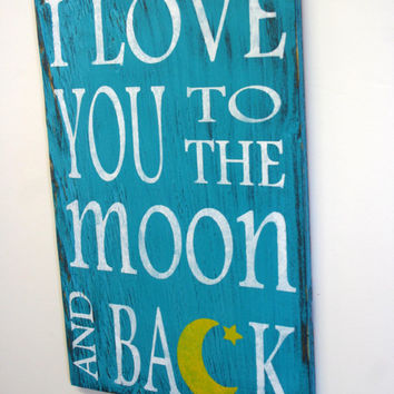 I Love You To The Moon and Back Nursery Decor Nursery Wall Art Turquoise Nursery Distressed Wood Sign Handpainted Sign