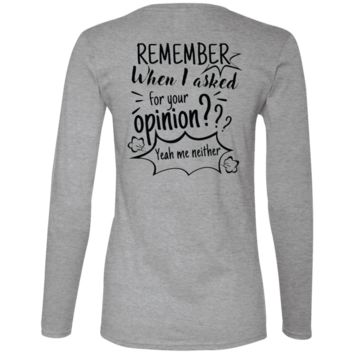Remember When I Asked For Your Opinion??? Ladies' Lightweight LS T-Shirt