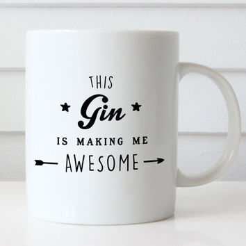 This Gin is Making Me Awesome Funny Mug | Funny Coffee Mug | Quote Mug | Funny Gift | Ceramic Mug