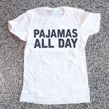 T Shirt Women - Pajamas All Day - womens clothing, graphic tees, shirt with sayings, sarcastic, funny shirt