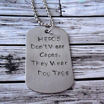 Hero's Wear Dog Tags , Stainless Steel Dog Tag Necklace and Stainless Steel Chain / Hero's Don't Wear Capes , They Wear Dog Tags
