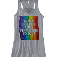 Never Needed Your Permission For Love Flowy Tank Top   Gay Pride Rainbow Flag American Equality Tank Top LGBT Tank Top