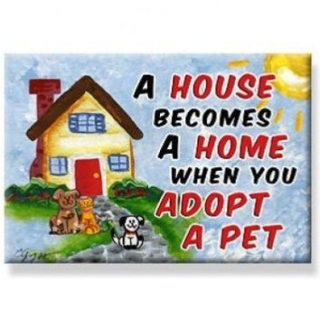 A house becomes a home when you adopt a pet magnet