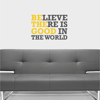 Believe there is good in the world Vinyl Decor Wall Subway art Lettering Words Quotes Decals Art Custom Willow Creek Signs