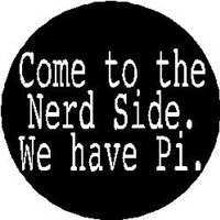 "COME TO THE NERD SIDE - WE HAVE PI 1.25"" Pinback Button Badge / Pin ~ Geek"