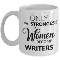 Women Writers Mug - Writer Gifts - Only the Strongest Women Become Writers Coffee Mug